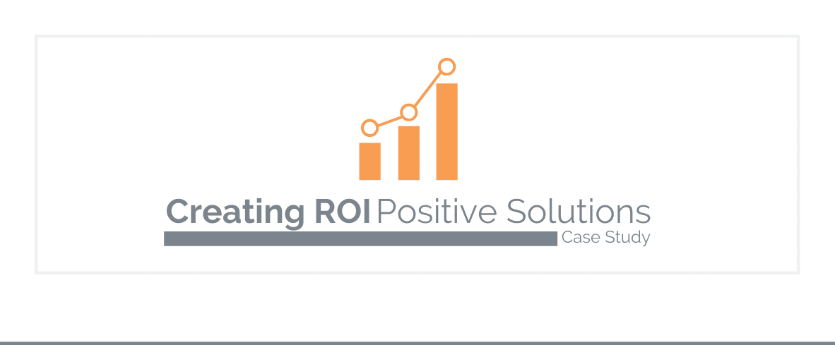 Creating ROI Positive Solutions