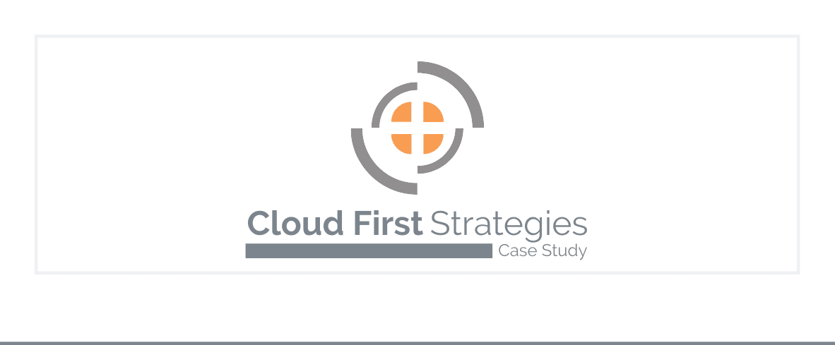 Cloud First Strategies Case Study